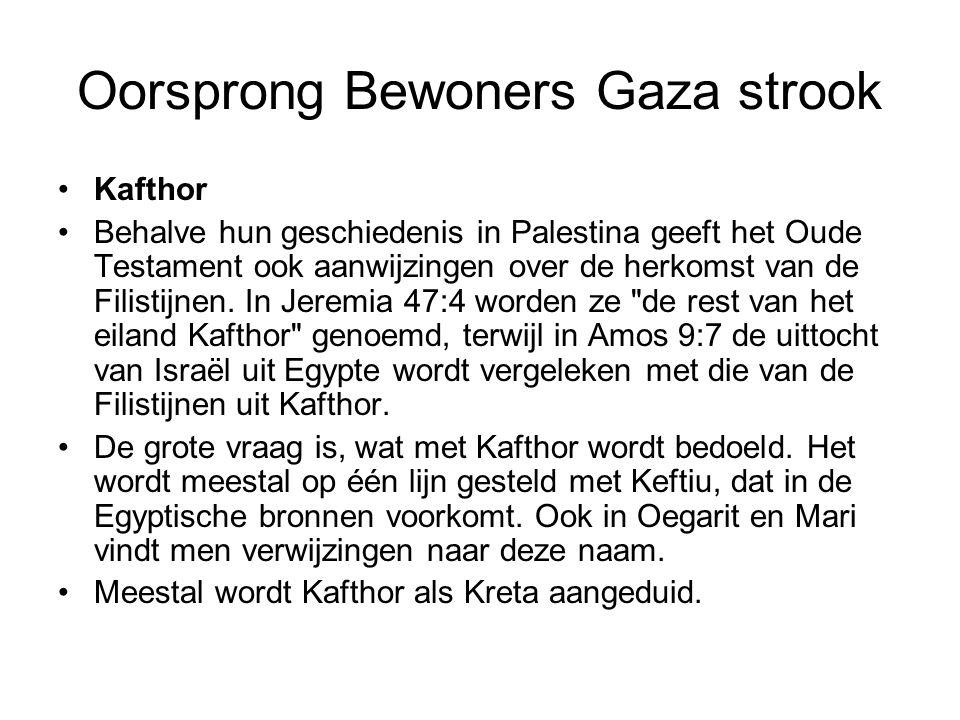 Oorsprong Bewoners Gaza strook Kafthor Behalve hun geschiedenis in Palestina geeft het Oude Testament ook aanwijzingen over de herkomst van de Filisti
