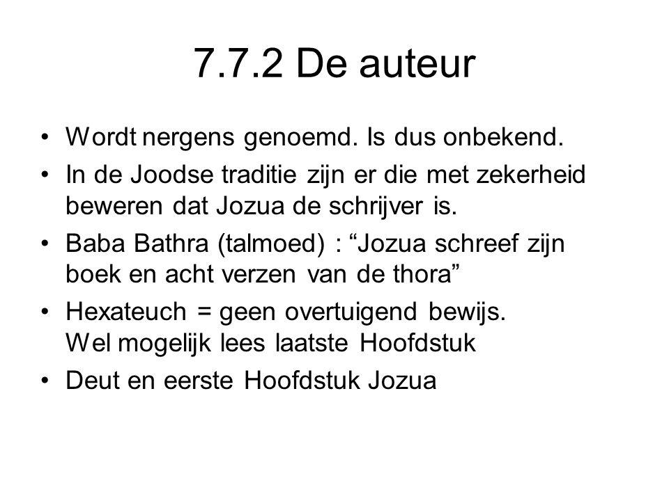 7.7.2 De auteur Wordt nergens genoemd. Is dus onbekend. In de Joodse traditie zijn er die met zekerheid beweren dat Jozua de schrijver is. Baba Bathra