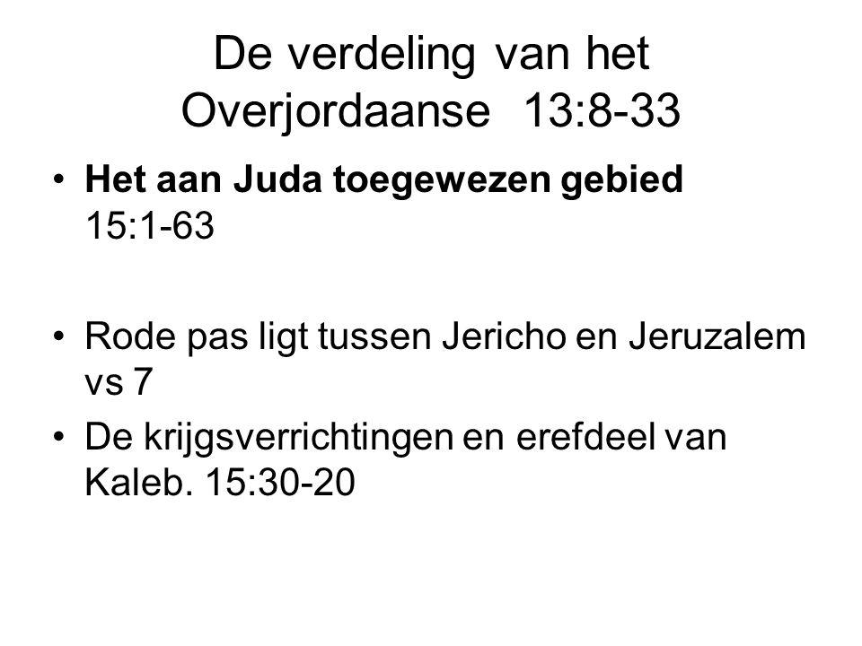 De verdeling van het Overjordaanse 13:8-33 Het aan Juda toegewezen gebied 15:1-63 Rode pas ligt tussen Jericho en Jeruzalem vs 7 De krijgsverrichtinge