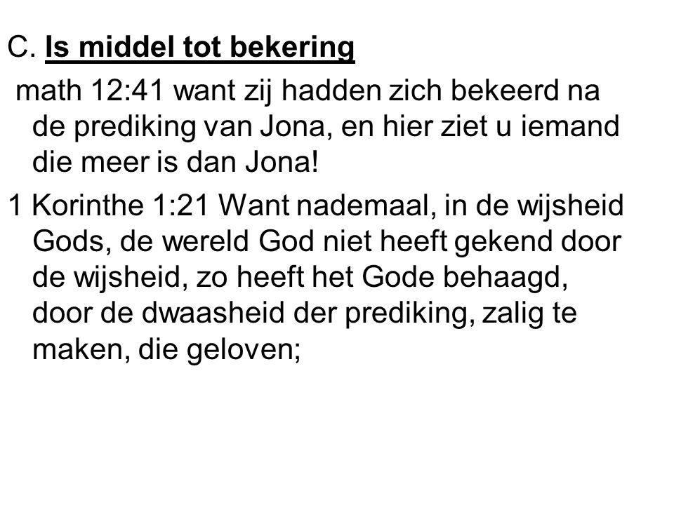 C. Is middel tot bekering math 12:41 want zij hadden zich bekeerd na de prediking van Jona, en hier ziet u iemand die meer is dan Jona! 1 Korinthe 1:2