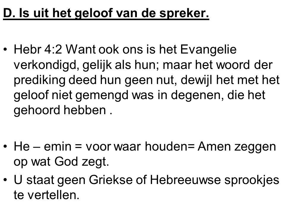 D. Is uit het geloof van de spreker. Hebr 4:2 Want ook ons is het Evangelie verkondigd, gelijk als hun; maar het woord der prediking deed hun geen nut