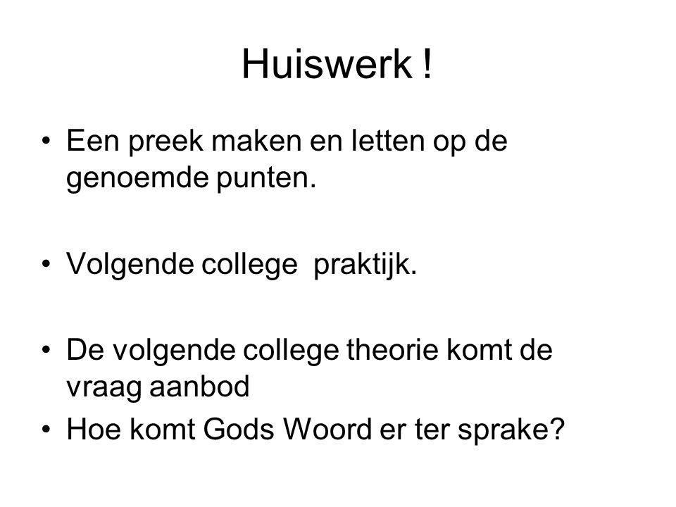 Huiswerk ! Een preek maken en letten op de genoemde punten. Volgende college praktijk. De volgende college theorie komt de vraag aanbod Hoe komt Gods