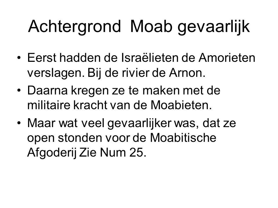 Achtergrond Moab gevaarlijk Eerst hadden de Israëlieten de Amorieten verslagen. Bij de rivier de Arnon. Daarna kregen ze te maken met de militaire kra