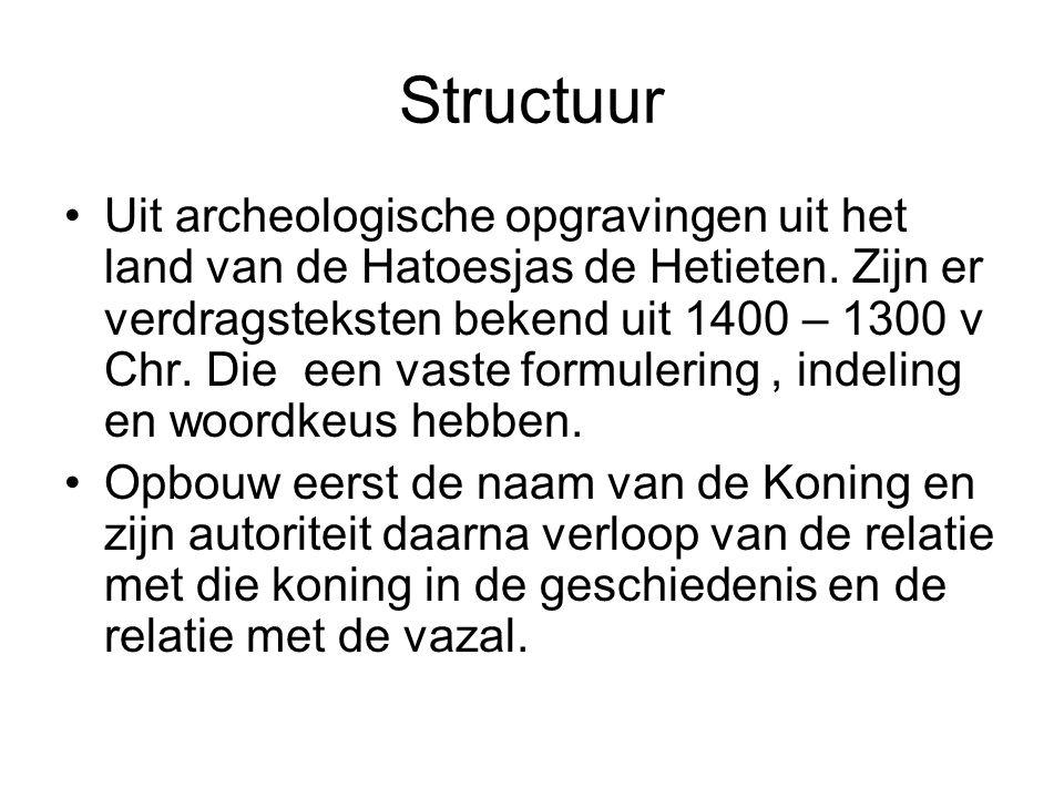 Structuur Uit archeologische opgravingen uit het land van de Hatoesjas de Hetieten. Zijn er verdragsteksten bekend uit 1400 – 1300 v Chr. Die een vast