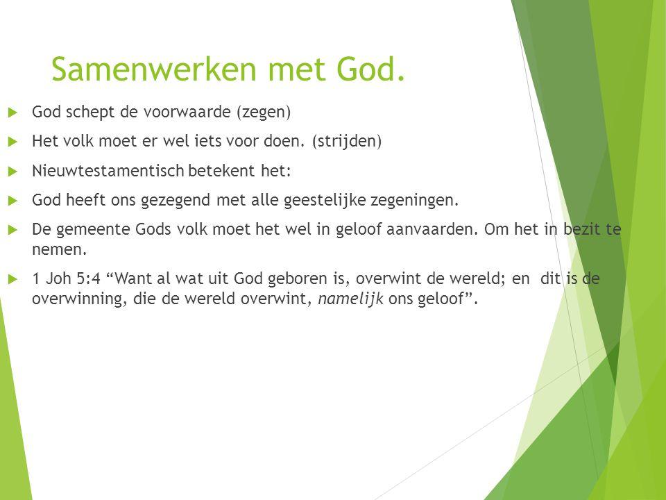 Samenwerken met God.  God schept de voorwaarde (zegen)  Het volk moet er wel iets voor doen. (strijden)  Nieuwtestamentisch betekent het:  God hee
