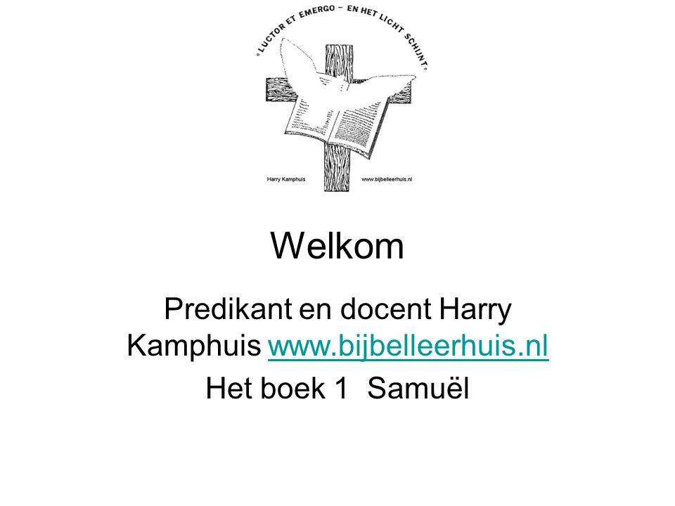 Welkom Predikant en docent Harry Kamphuis www.bijbelleerhuis.nlwww.bijbelleerhuis.nl Het boek 1 Samuël