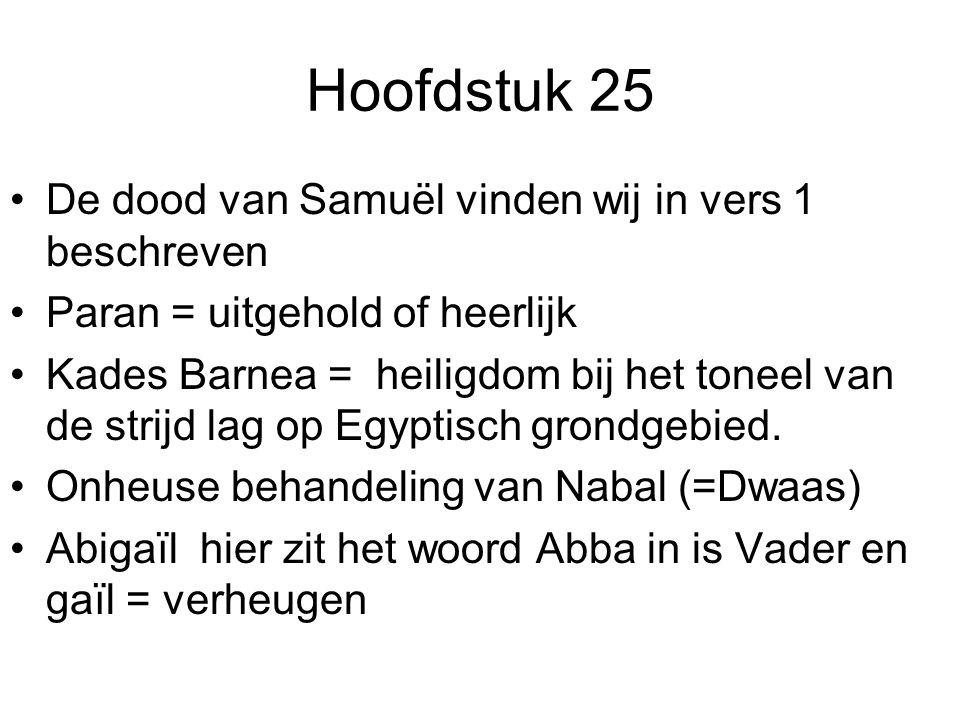 Hoofdstuk 25 De dood van Samuël vinden wij in vers 1 beschreven Paran = uitgehold of heerlijk Kades Barnea = heiligdom bij het toneel van de strijd la