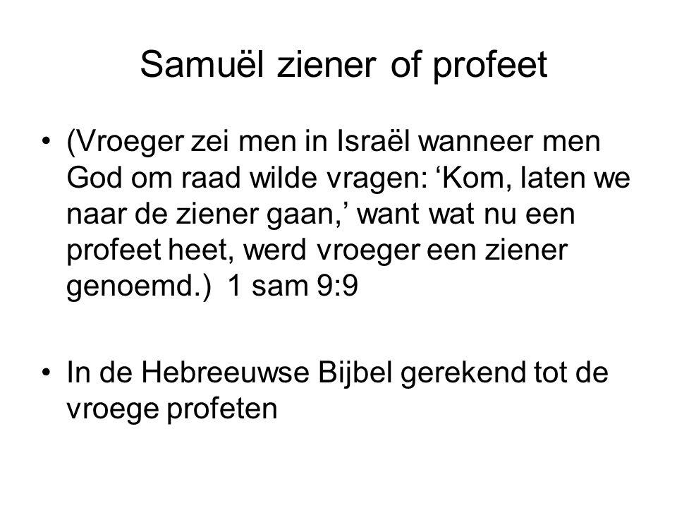 Samuël ziener of profeet (Vroeger zei men in Israël wanneer men God om raad wilde vragen: 'Kom, laten we naar de ziener gaan,' want wat nu een profeet