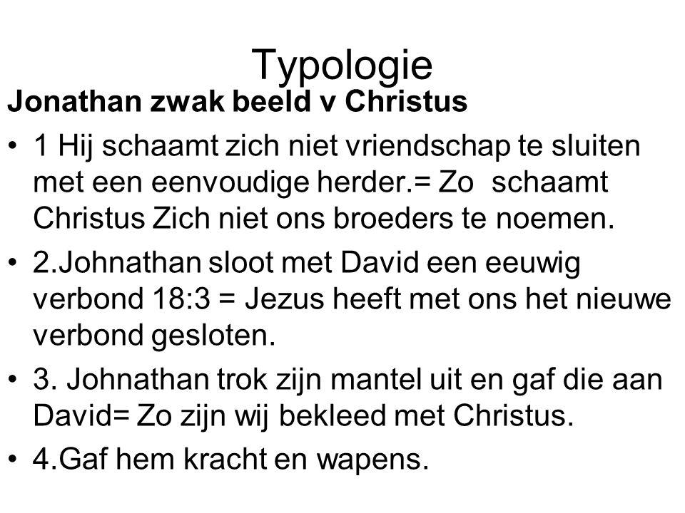 Typologie Jonathan zwak beeld v Christus 1 Hij schaamt zich niet vriendschap te sluiten met een eenvoudige herder.= Zo schaamt Christus Zich niet ons