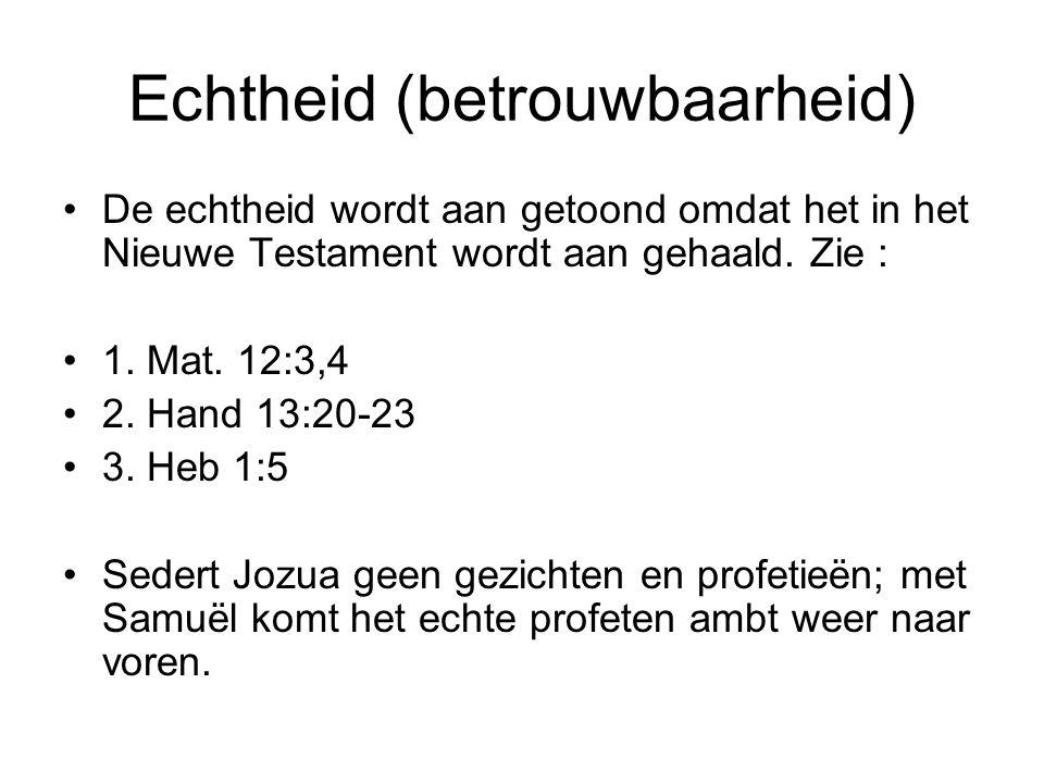 Echtheid (betrouwbaarheid) De echtheid wordt aan getoond omdat het in het Nieuwe Testament wordt aan gehaald. Zie : 1. Mat. 12:3,4 2. Hand 13:20-23 3.
