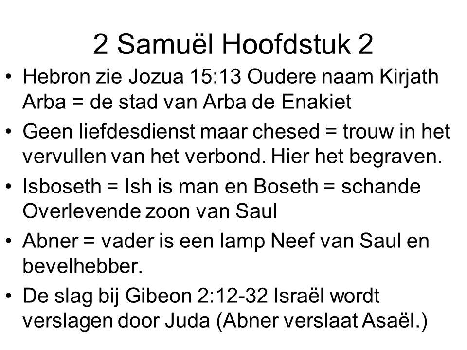 2 Samuël Hoofdstuk 2 Hebron zie Jozua 15:13 Oudere naam Kirjath Arba = de stad van Arba de Enakiet Geen liefdesdienst maar chesed = trouw in het vervu