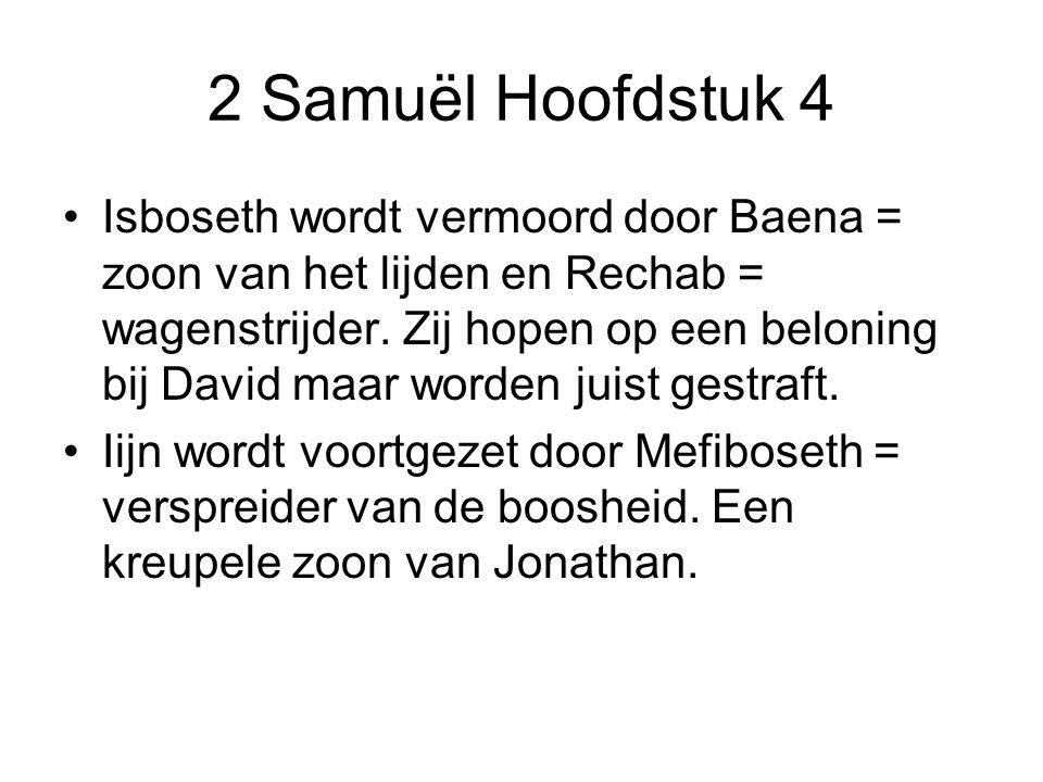 2 Samuël Hoofdstuk 4 Isboseth wordt vermoord door Baena = zoon van het lijden en Rechab = wagenstrijder. Zij hopen op een beloning bij David maar word