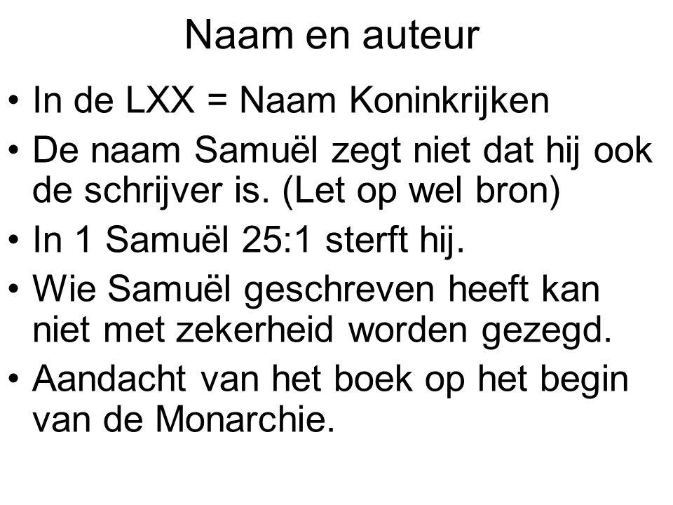 Naam en auteur In de LXX = Naam Koninkrijken De naam Samuël zegt niet dat hij ook de schrijver is. (Let op wel bron) In 1 Samuël 25:1 sterft hij. Wie