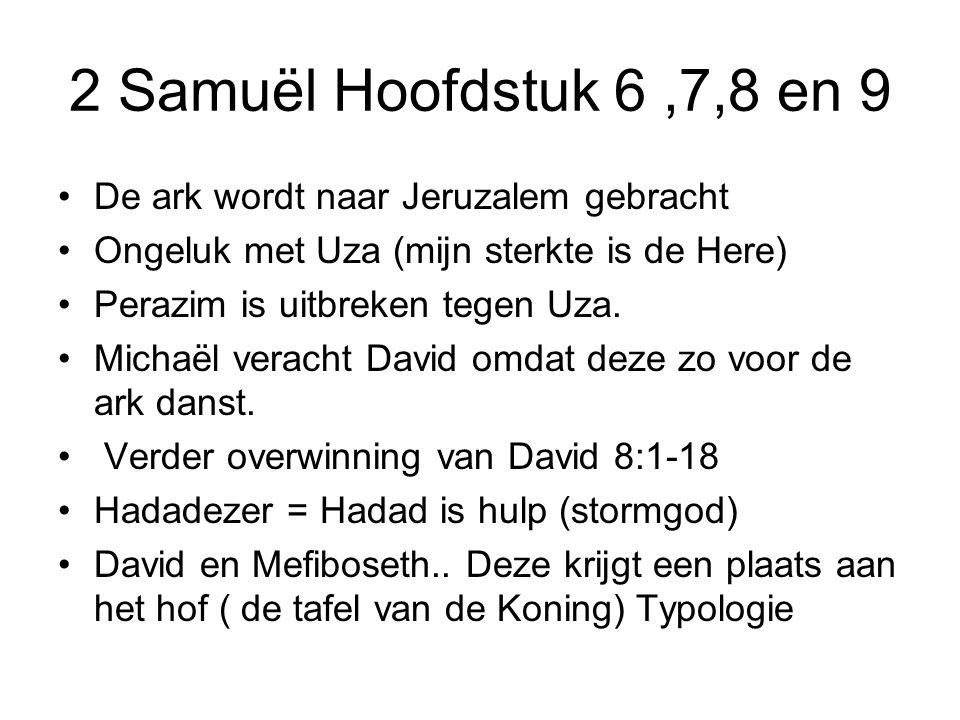 2 Samuël Hoofdstuk 6,7,8 en 9 De ark wordt naar Jeruzalem gebracht Ongeluk met Uza (mijn sterkte is de Here) Perazim is uitbreken tegen Uza. Michaël v
