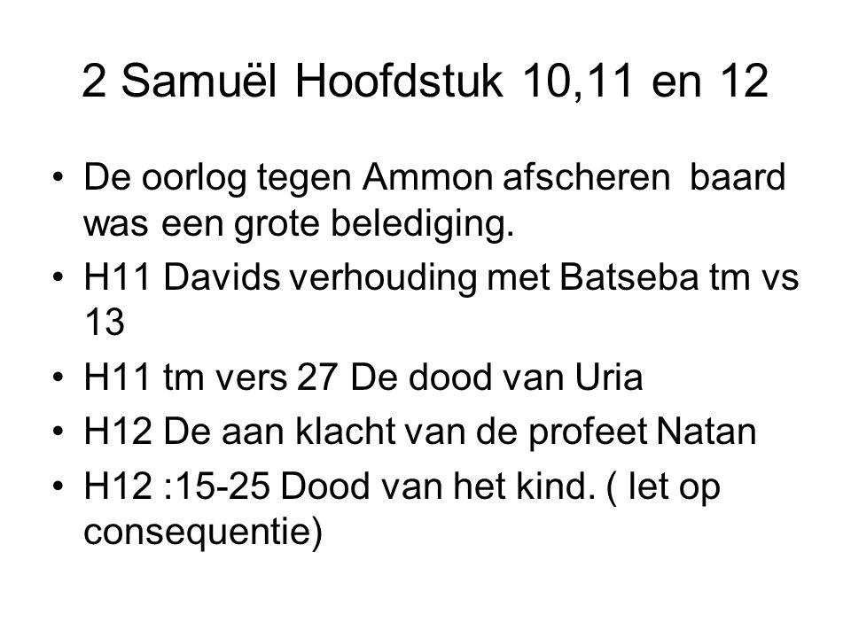 De oorlog tegen Ammon afscheren baard was een grote belediging. H11 Davids verhouding met Batseba tm vs 13 H11 tm vers 27 De dood van Uria H12 De aan