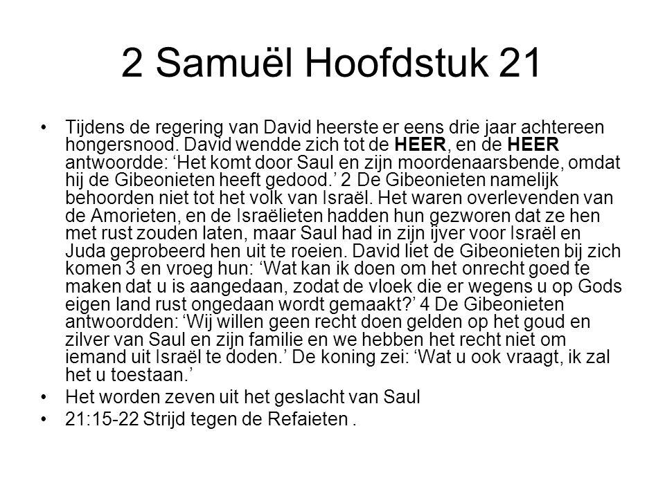 2 Samuël Hoofdstuk 21 Tijdens de regering van David heerste er eens drie jaar achtereen hongersnood. David wendde zich tot de HEER, en de HEER antwoor