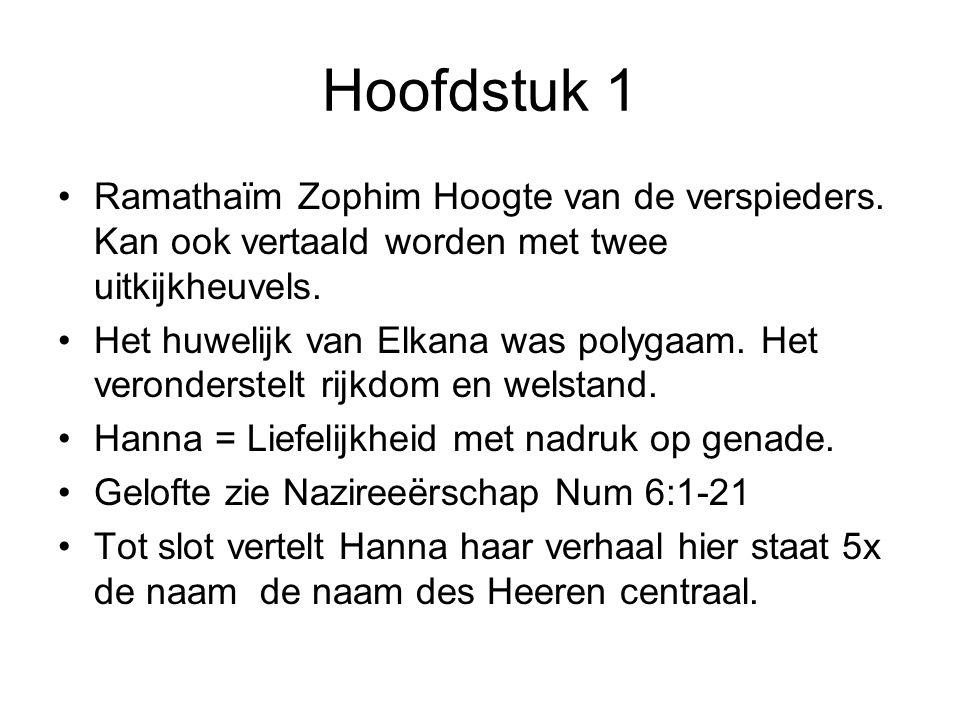 Hoofdstuk 1 Ramathaïm Zophim Hoogte van de verspieders. Kan ook vertaald worden met twee uitkijkheuvels. Het huwelijk van Elkana was polygaam. Het ver
