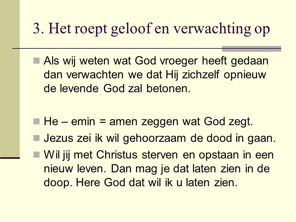 3. Het roept geloof en verwachting op Als wij weten wat God vroeger heeft gedaan dan verwachten we dat Hij zichzelf opnieuw de levende God zal betonen