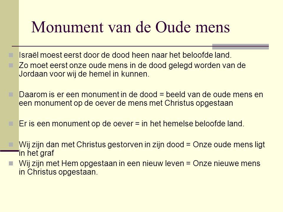 Monument van de Oude mens Israël moest eerst door de dood heen naar het beloofde land. Zo moet eerst onze oude mens in de dood gelegd worden van de Jo