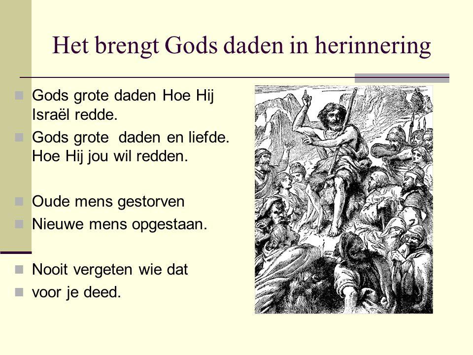 Het brengt Gods daden in herinnering Gods grote daden Hoe Hij Israël redde. Gods grote daden en liefde. Hoe Hij jou wil redden. Oude mens gestorven Ni