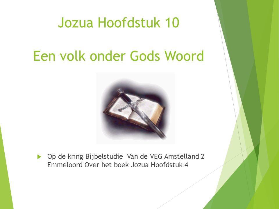 Jozua Hoofdstuk 10 Een volk onder Gods Woord  Op de kring Bijbelstudie Van de VEG Amstelland 2 Emmeloord Over het boek Jozua Hoofdstuk 4