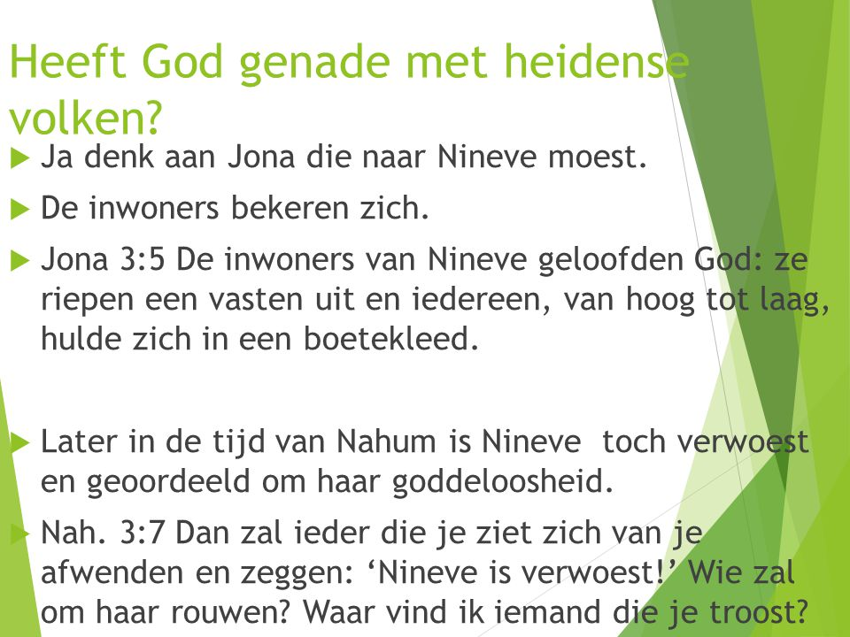 Heeft God genade met heidense volken. Ja denk aan Jona die naar Nineve moest.