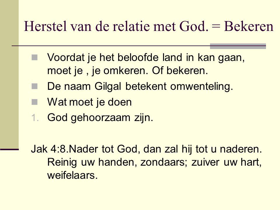 Herstel van de relatie met God. = Bekeren Voordat je het beloofde land in kan gaan, moet je, je omkeren. Of bekeren. De naam Gilgal betekent omwenteli