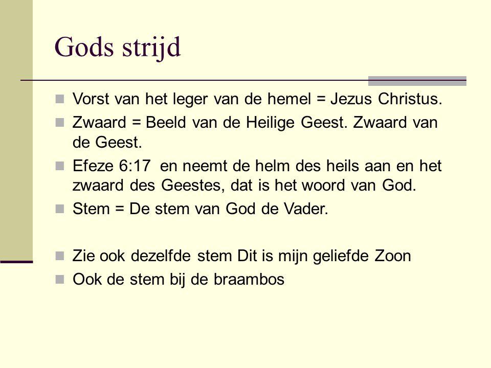 Gods strijd Vorst van het leger van de hemel = Jezus Christus. Zwaard = Beeld van de Heilige Geest. Zwaard van de Geest. Efeze 6:17 en neemt de helm d