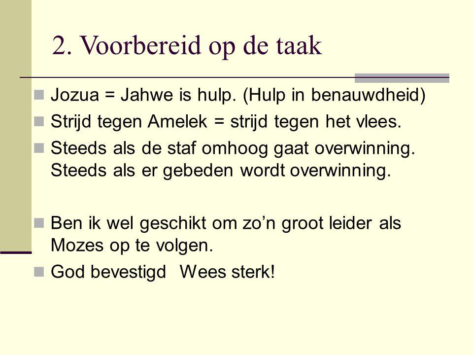 2. Voorbereid op de taak Jozua = Jahwe is hulp.