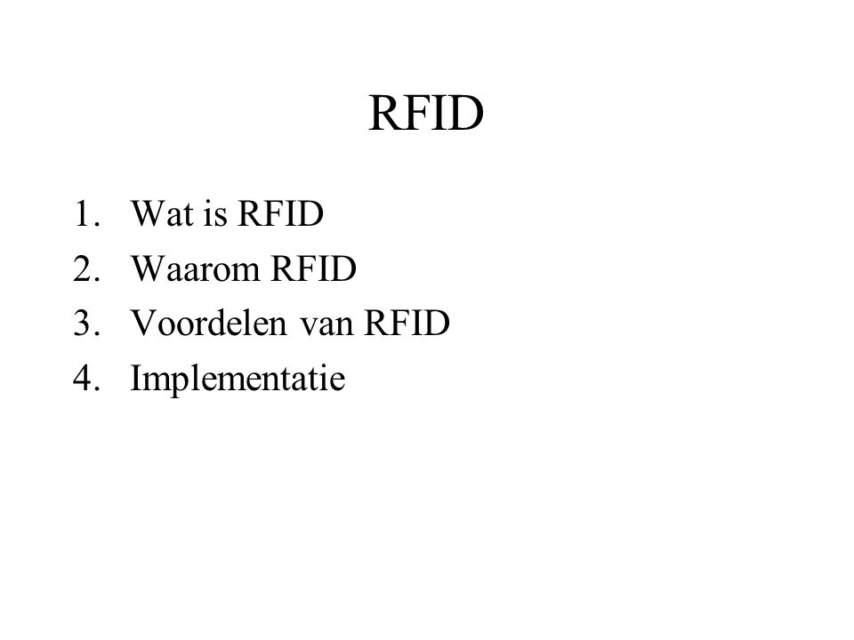 RFID 1.Wat is RFID 2.Waarom RFID 3.Voordelen van RFID 4.Implementatie