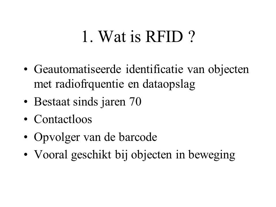 1. Wat is RFID ? Geautomatiseerde identificatie van objecten met radiofrquentie en dataopslag Bestaat sinds jaren 70 Contactloos Opvolger van de barco