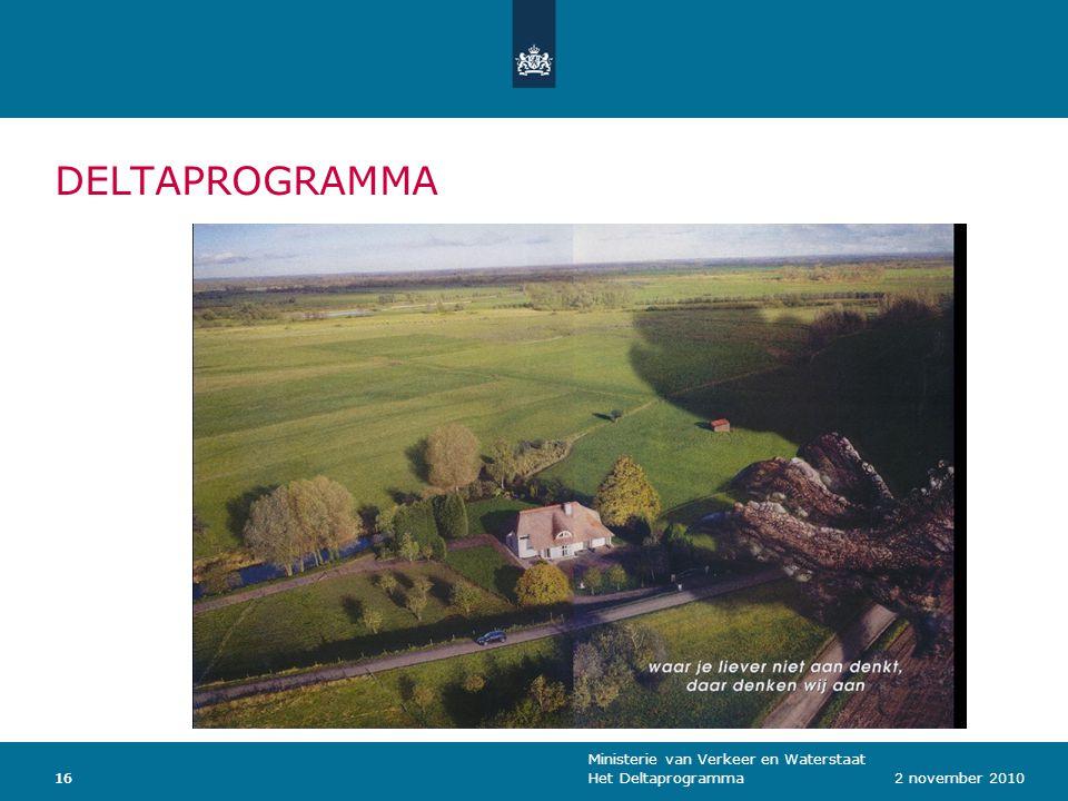 Ministerie van Verkeer en Waterstaat Het Deltaprogramma162 november 201016 DELTAPROGRAMMA