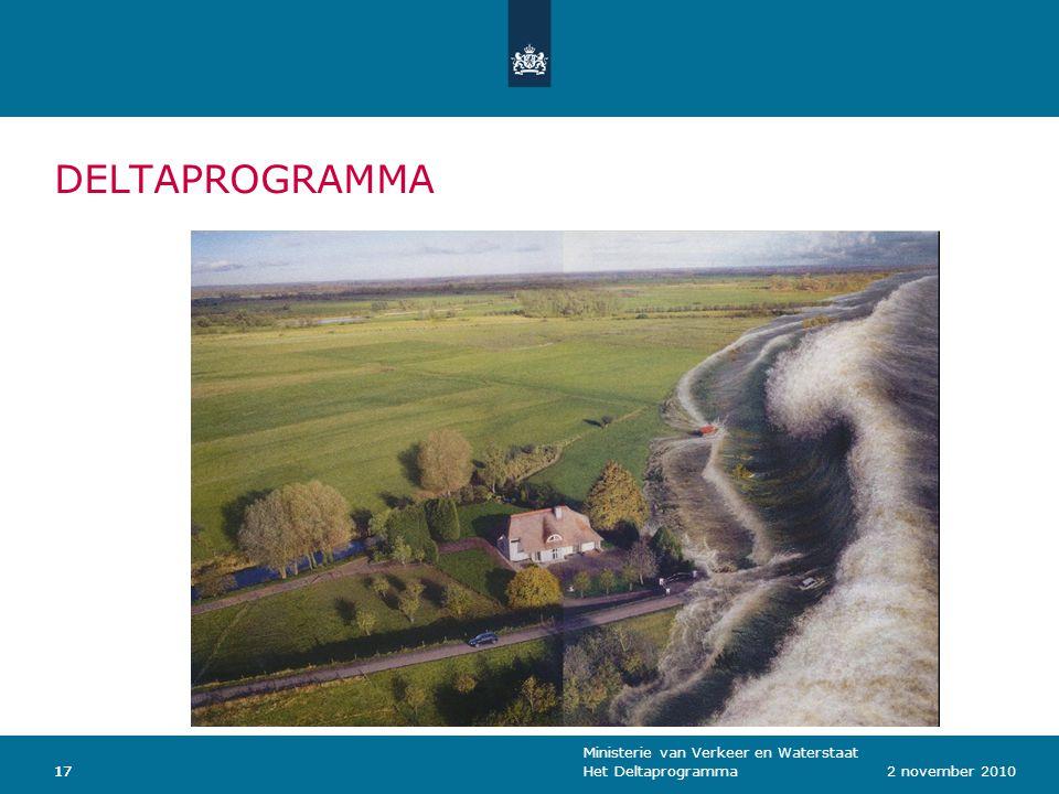 Ministerie van Verkeer en Waterstaat Het Deltaprogramma172 november 201017 DELTAPROGRAMMA