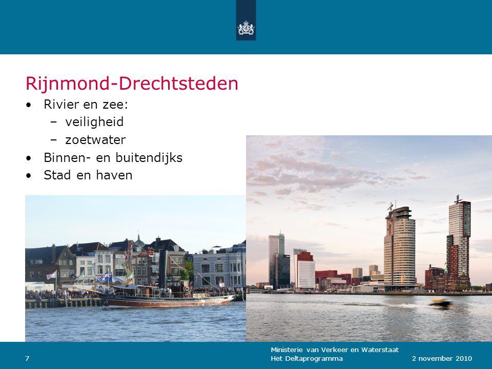 Ministerie van Verkeer en Waterstaat Het Deltaprogramma72 november 2010 Rijnmond-Drechtsteden Rivier en zee: –veiligheid –zoetwater Binnen- en buitendijks Stad en haven