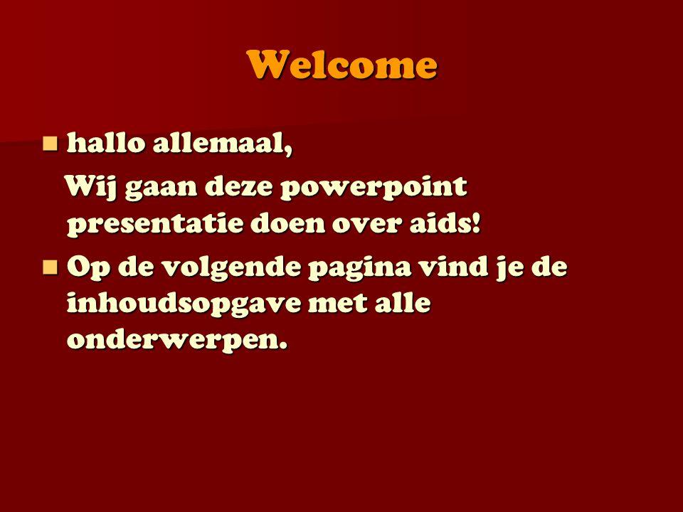 Welcome hallo allemaal, hallo allemaal, Wij gaan deze powerpoint presentatie doen over aids! Wij gaan deze powerpoint presentatie doen over aids! Op d