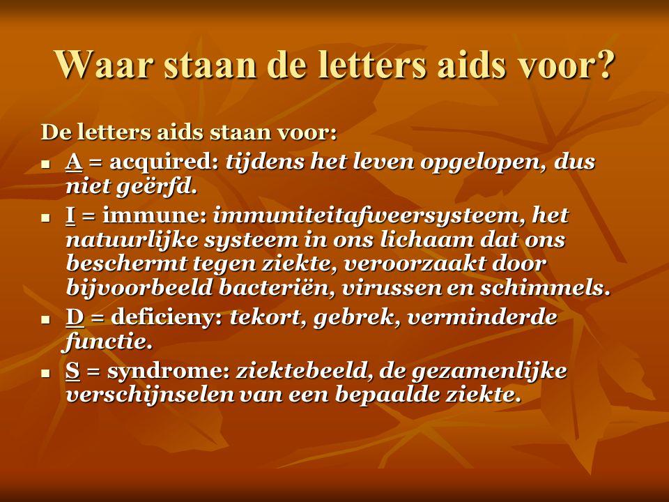 Waar staan de letters aids voor? De letters aids staan voor: A = acquired: tijdens het leven opgelopen, dus niet geërfd. A = acquired: tijdens het lev