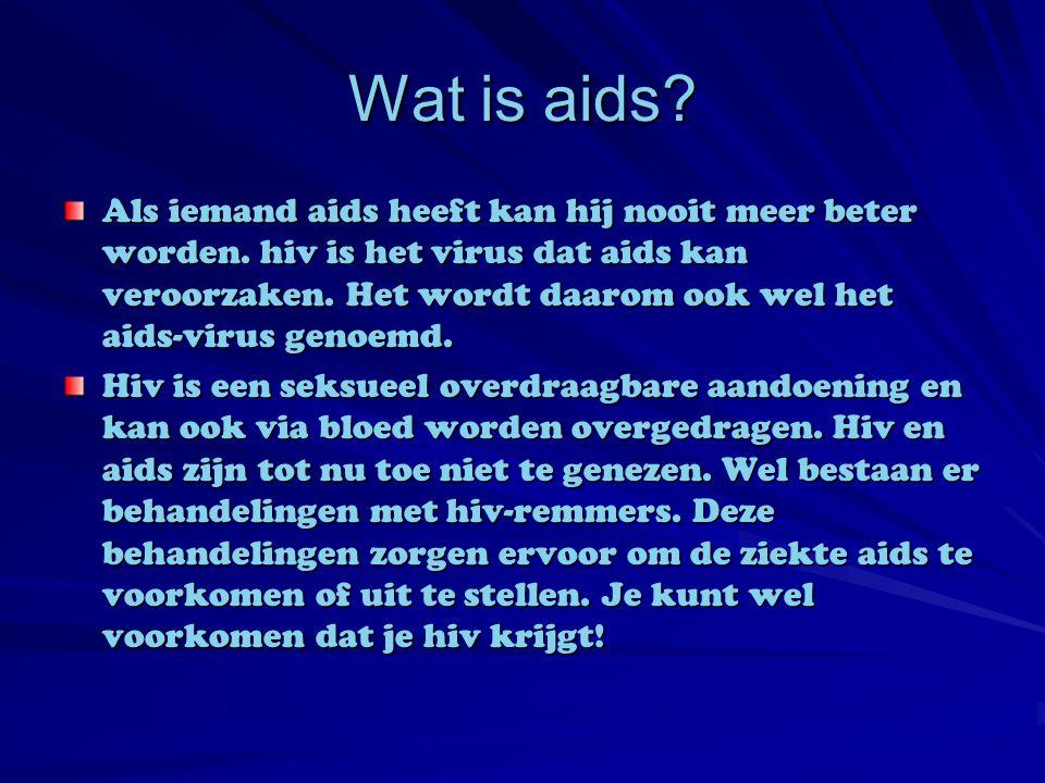 Wat is aids? Als iemand aids heeft kan hij nooit meer beter worden. hiv is het virus dat aids kan veroorzaken. Het wordt daarom ook wel het aids-virus