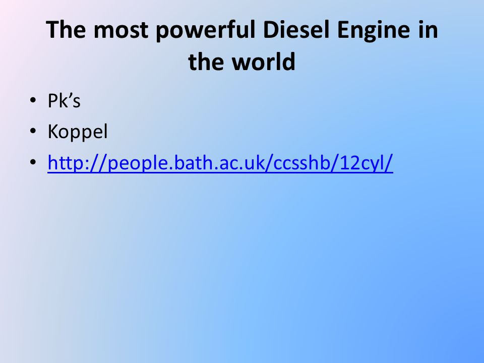 The most powerful Diesel Engine in the world Pk's Koppel http://people.bath.ac.uk/ccsshb/12cyl/