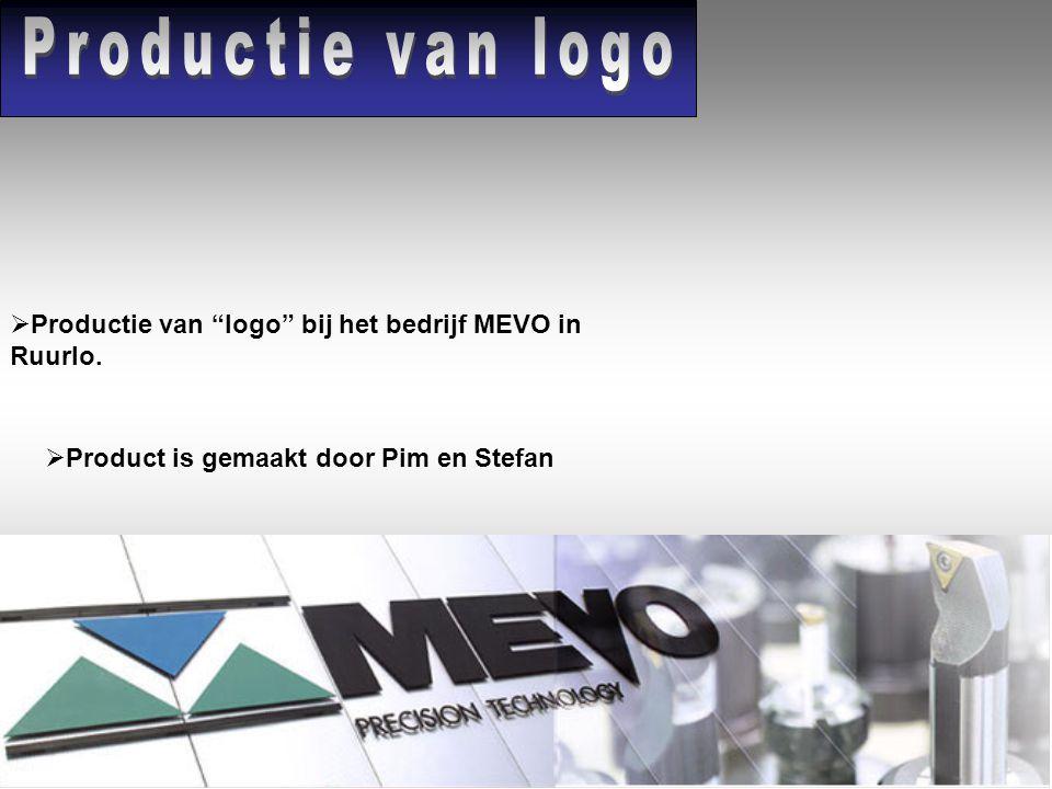  Productie van logo bij het bedrijf MEVO in Ruurlo.  Product is gemaakt door Pim en Stefan
