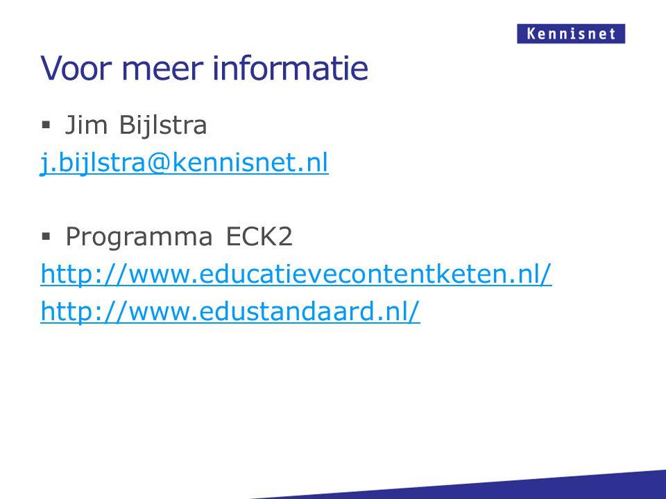 Voor meer informatie  Jim Bijlstra j.bijlstra@kennisnet.nl  Programma ECK2 http://www.educatievecontentketen.nl/ http://www.edustandaard.nl/