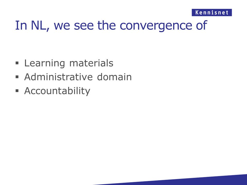 In NL, we see the convergence of  Learning materials  Administrative domain  Accountability