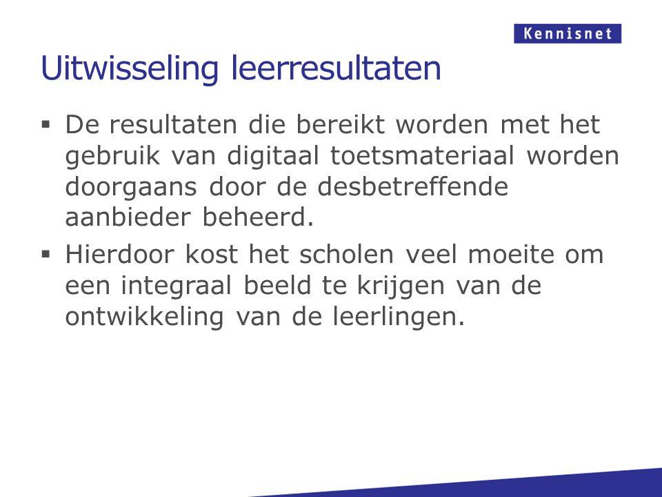 Uitwisseling leerresultaten  De resultaten die bereikt worden met het gebruik van digitaal toetsmateriaal worden doorgaans door de desbetreffende aanbieder beheerd.
