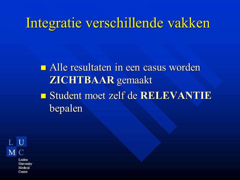 LU MC Leiden University Medical Center Integratie verschillende vakken Alle resultaten in een casus worden ZICHTBAAR gemaakt Alle resultaten in een casus worden ZICHTBAAR gemaakt Student moet zelf de RELEVANTIE bepalen Student moet zelf de RELEVANTIE bepalen