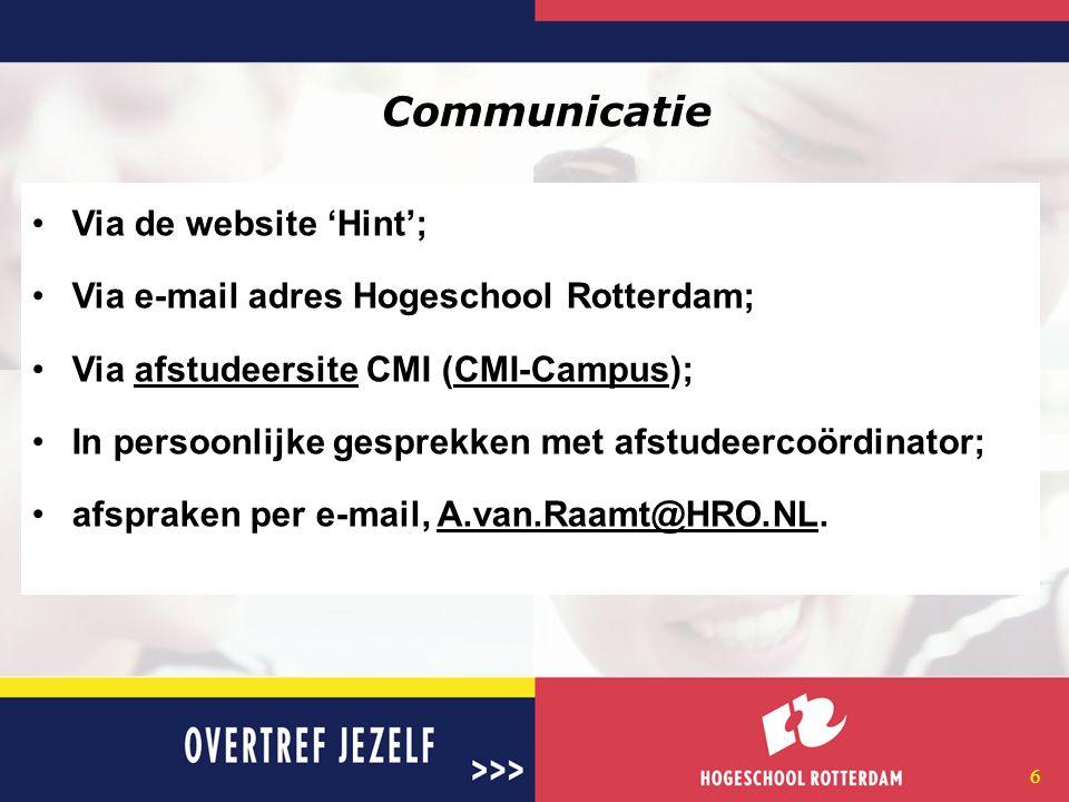 6 Communicatie Via de website 'Hint'; Via e-mail adres Hogeschool Rotterdam; Via afstudeersite CMI (CMI-Campus);afstudeersiteCMI-Campus In persoonlijke gesprekken met afstudeercoördinator; afspraken per e-mail, A.van.Raamt@HRO.NL.A.van.Raamt@HRO.NL