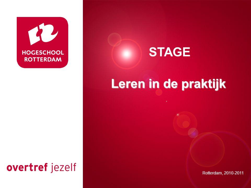 Presentatie titel Rotterdam, 00 januari 2007 STAGE Rotterdam, 2010-2011 Leren in de praktijk