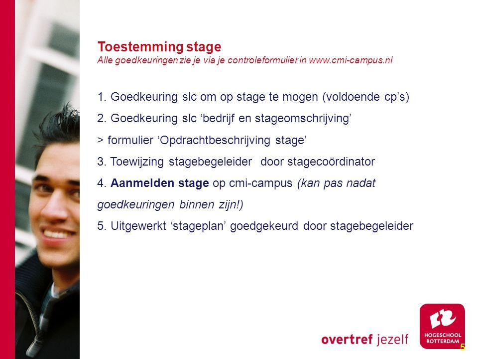 5 Toestemming stage Alle goedkeuringen zie je via je controleformulier in www.cmi-campus.nl 1.