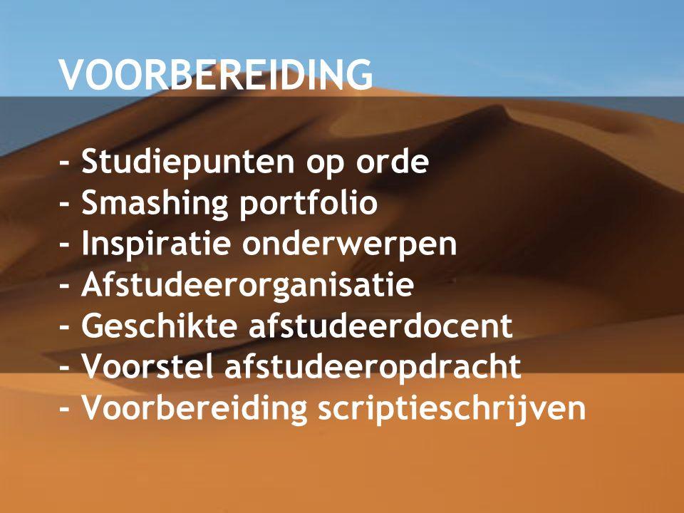 VOORBEREIDING - Studiepunten op orde - Smashing portfolio - Inspiratie onderwerpen - Afstudeerorganisatie - Geschikte afstudeerdocent - Voorstel afstu