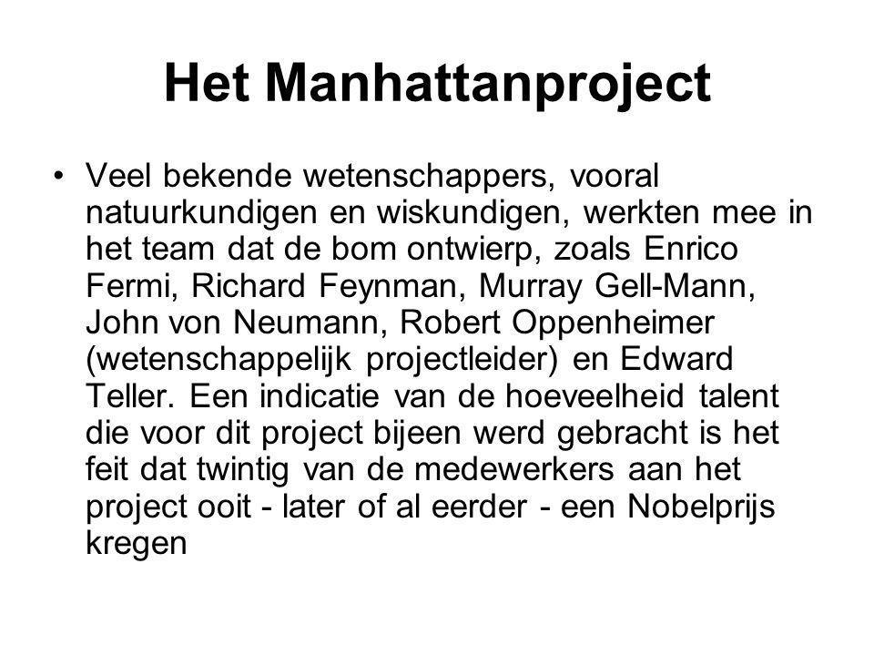 Het Manhattanproject Veel bekende wetenschappers, vooral natuurkundigen en wiskundigen, werkten mee in het team dat de bom ontwierp, zoals Enrico Ferm