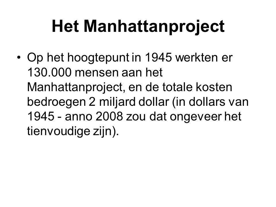 Het Manhattanproject Op het hoogtepunt in 1945 werkten er 130.000 mensen aan het Manhattanproject, en de totale kosten bedroegen 2 miljard dollar (in