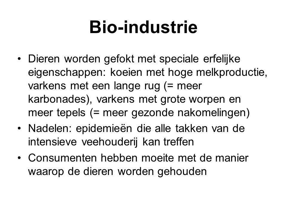 Bio-industrie Dieren worden gefokt met speciale erfelijke eigenschappen: koeien met hoge melkproductie, varkens met een lange rug (= meer karbonades),